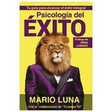 Psicología Del Éxito - Mario Luna Pdf