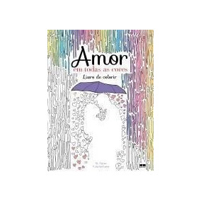 Amor Em Todas As Cores - Livro De Colorir - W. Tierno
