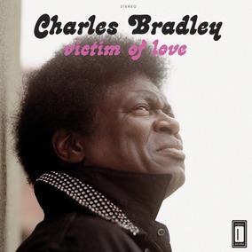 Cd Charles Bradley - Victim Of Love (lacrado) Nacional