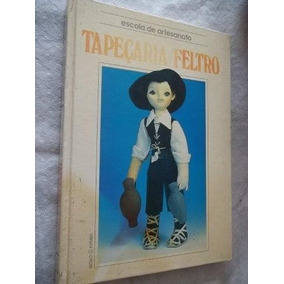 * Livro - Escola De Artesanato Tapeçaria Feltro - Arte