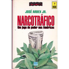 Narcotráfico Um Jogo De Poder Nas Américas - José Arbex Jr.