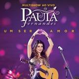 Cd Paula Fernandes - Um Ser Amor Multishow Ao Vivo (lacrado)