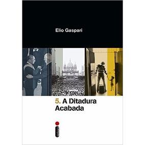 A Ditadura Acabada - Volume 5 Elio Gaspari Livro