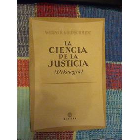 Werner Goldschmidt - La Ciencia De La Justicia - Dikelogia