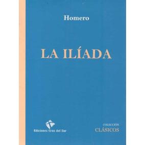 La Ilíada - Homero (ed. Cruz Del Sur)