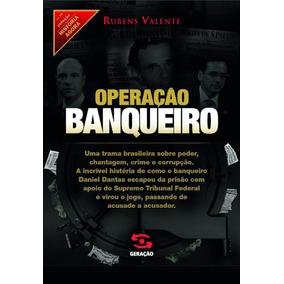 Operação Banqueiro - Como Daniel Dantas Escapou Da Prisão