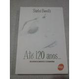 dc0bb405a31 Até 120 Anos...shirlei Borelli - Rejuvenescimento E Cosmiatr