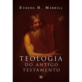 Teologia Do Antigo Testamento - Eugene H. Merrill