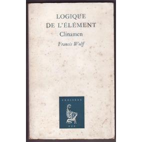 Francis Wolff: Logique De L