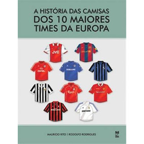 Historia Das Camisas Dos 10 Maiores Times Da Europa+brinde