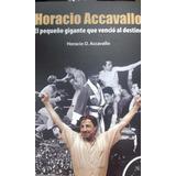 Horacio Accavallo El Pequeño Gigante Que Vencio Al Destino