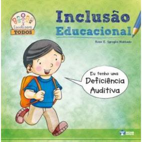 Livro Inclusão Educacional / Eu Tenho Deficiência Auditiva
