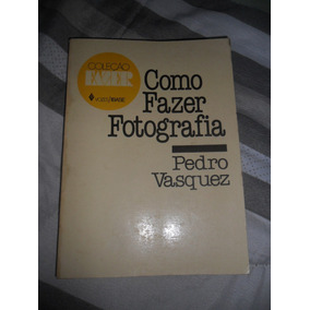 Como Fazer Fotografia - Pedro Vasquez