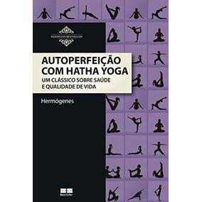 Autoperfeição Com Hatha Yoga -josé Hermógenes Frete 10 Reais