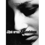 Que Eres? / Guadalupe