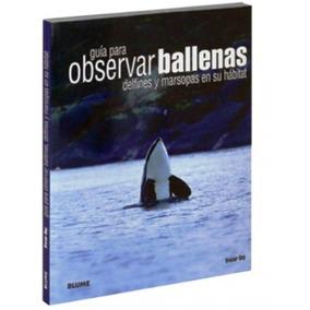Guía Ballenas Delfines Marsopas En Su Hábitat Biologia L