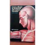 Como Dibujar La Anatomía Del Cuerpo Humano Por J.m. Parramon