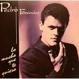 Cd Pedro Fernandez Lo Mucho Que Te Quiero