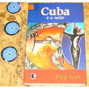 Livro Cuba E A Noite - Pico Iyer (1995)