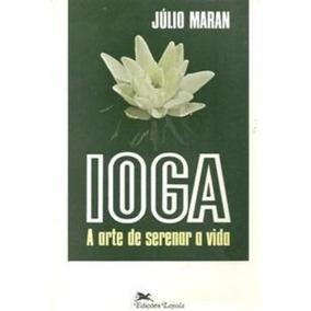 Revista Ioga - A Arte De Serenar A Vida Júlio Maran