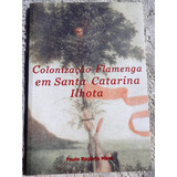 Colonização Flamenga Em Santa Catarina - Ilhota - P.r.maes