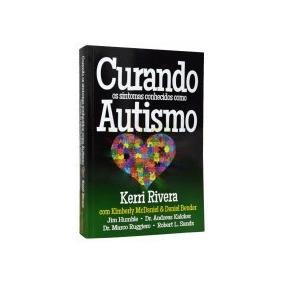 Curando Os Sintomas Conhecidos Como Autismo Livro Kerri