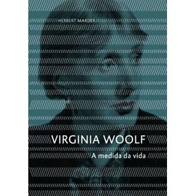 Virginia Woolf: A Medida Da Vida - Livro Raro Novo Lacrado!!