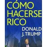 Como Hacerse Rico Por Donal Trump