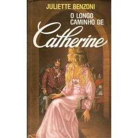 Livro O Longo Caminho De Catherine Juliette Benzoni Romance.