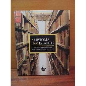 Livro A História Nas Estantes 60 Anos Marcos Fernando Kirst