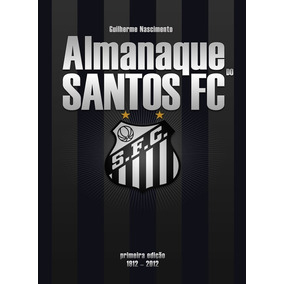 Almanaque Do Santos Fc - Guilherme Nascimento