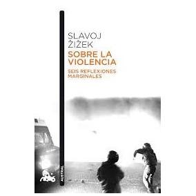 Zizek - Sobre La Violencia. Seis Reflexiones Marginales