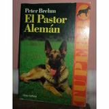 Libro Pastror Alemán Dr Peter Brehm Todo Del Pastor Alemán