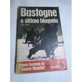 Bastogne - O Último Bloqueio - Peter Elstob (2ª Guerra Mundi
