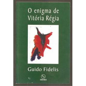 O Enigma De Vitória Régia - Guido Fidélis