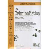 Carlos A. Guzmán / Manual De Criminalística 2ª Ed. (rúst.)