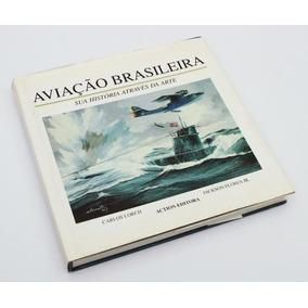 Aviação Brasileira - Sua História Através Da Arte - Livro