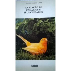 A Criação De Canários E Seus Cuidados Ademir Eugenio Lopes