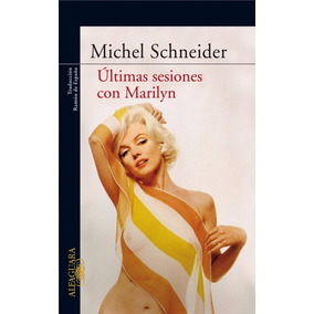 Ultimas Sesiones Con Marilyn Monroe - Libro Michel Schneider