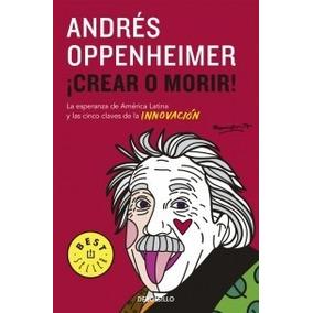 Crear O Morir - Andres Oppenheimer - Debolsillo Rh