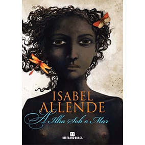 Livro A Ilha Sob O Mar - Isabel Allende