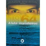 1964, A Luta Dos Marinheiros