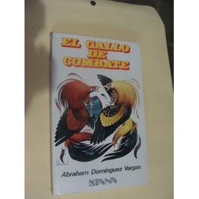 Libro El Gallo De Combate , Abraham Dominguez , Año 1988 ,