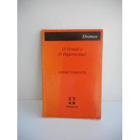 Livro O Virtual E O Hipertextual André Parente