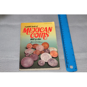 A Guide Book Of Mexican Coins 1822 To Date