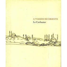 A Viagem Do Oriente Le Corbusier