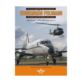 Livro 2º/10º Gav Esquadrão Pelicano - Aviação Fab