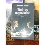 Todo Es Negociable Como Conseguir Lo Que Quiere - Herb Cohen