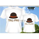 Kit Camisetas Dia Dos Pais Tal Pai Tal Filho(a) - Chapeu C  11b9828c3e0