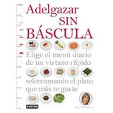 Libro Adelgazar Sin Bascula Isbn 9788444121390